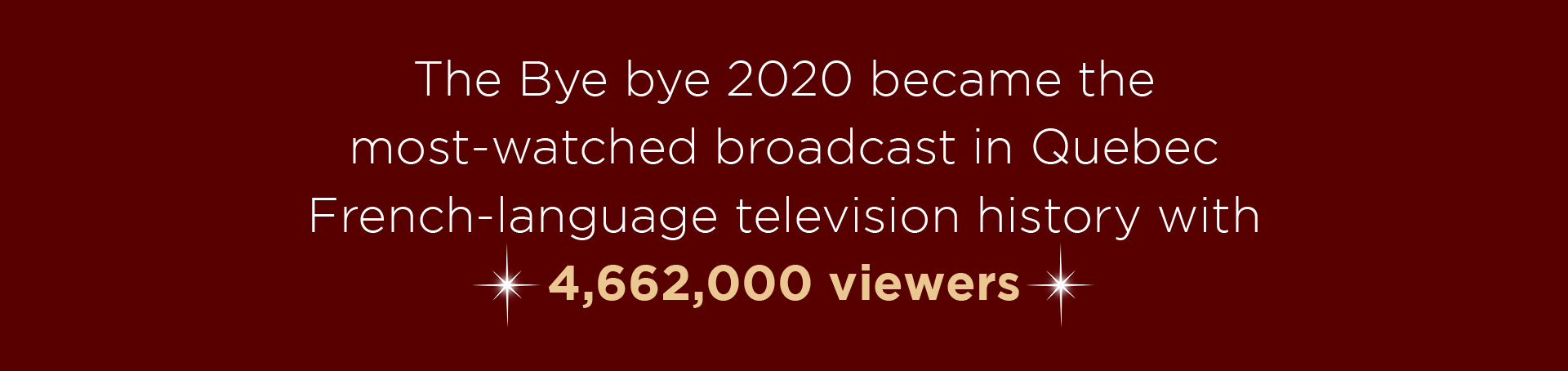 The Bye bye 2020 became the most-watched broadcast in Quebec French-language television history with 4,662,000 viewers