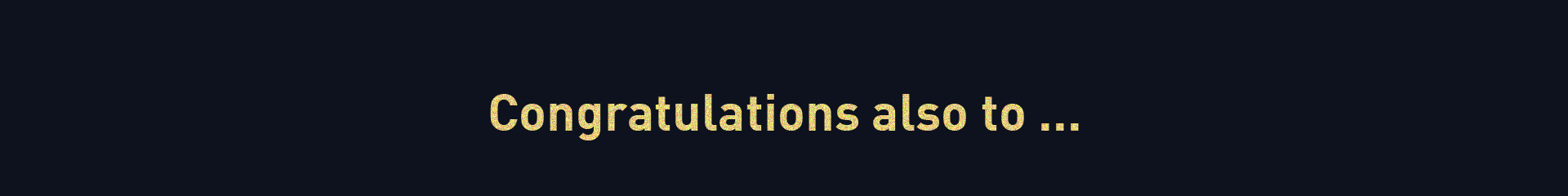 Congratulations also to ...