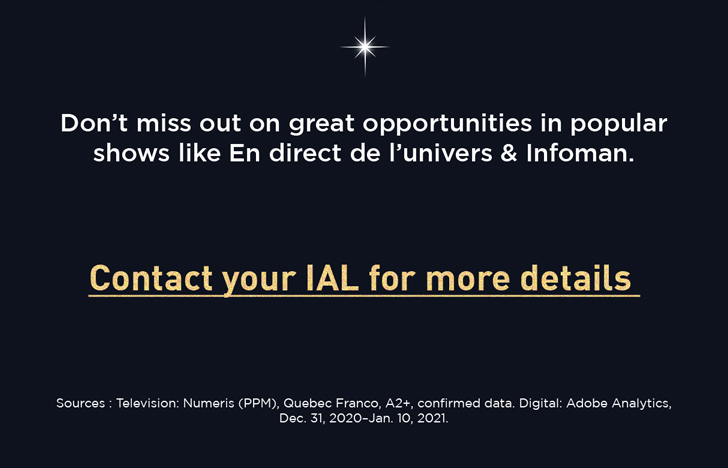 Don't miss out on great opportunities in popular shows like En direct de l'univers & Infoman.