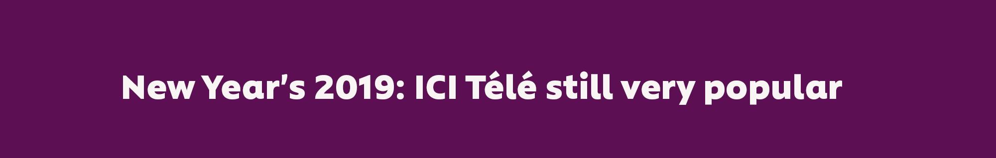 New Year's 2019: ICI Télé still very popular