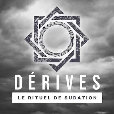 DÉRIVES : LE RITUEL DE SUDATION
