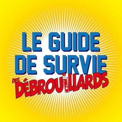 LE GUIDE DE SURVIE DES DÉBROUILLARDS
