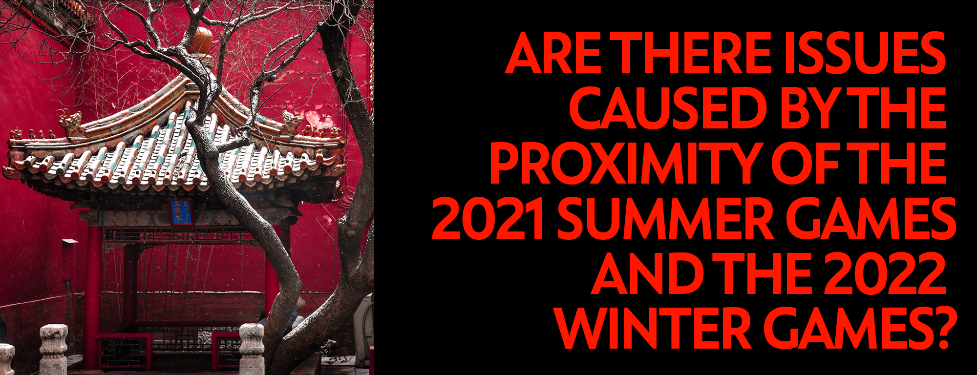 Are there issues caused by the proximity of the 2021 Summer Games and the 2022 Winter Games?