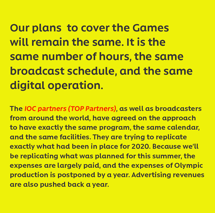 Our plans  to cover the Games will remain the same. It is the same number of hours, the same broadcast schedule, and the same digital operation.