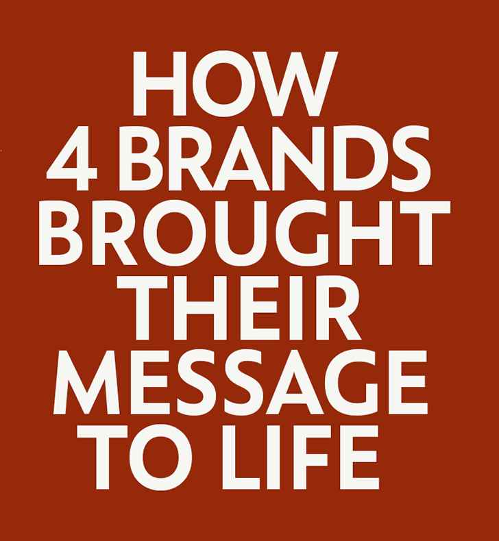 HOW 4 BRANDS BROUGHT THEIR MESSAGE TO LIFE